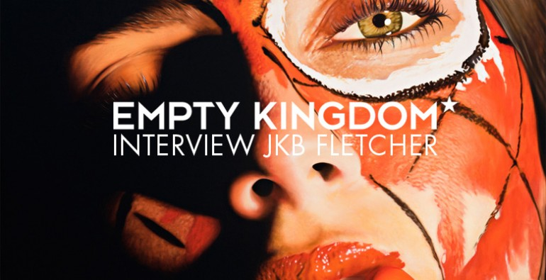 art blog - JKB Fletcher - Empty Kingdom