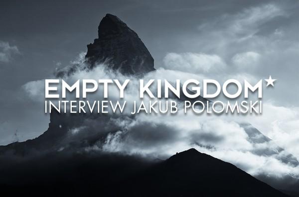 art blog - Jakub Polomski - Empty Kingdom